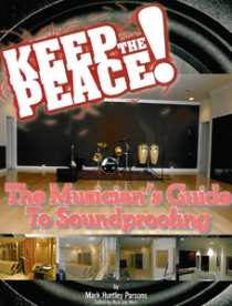Keep the Peace! The Musician's Guide to Soundproofing.